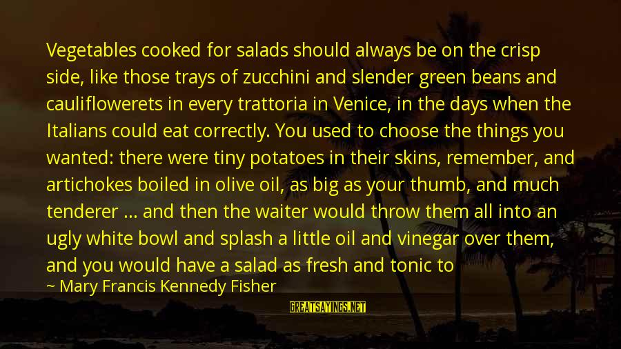 Vinegar Sayings By Mary Francis Kennedy Fisher: Vegetables cooked for salads should always be on the crisp side, like those trays of