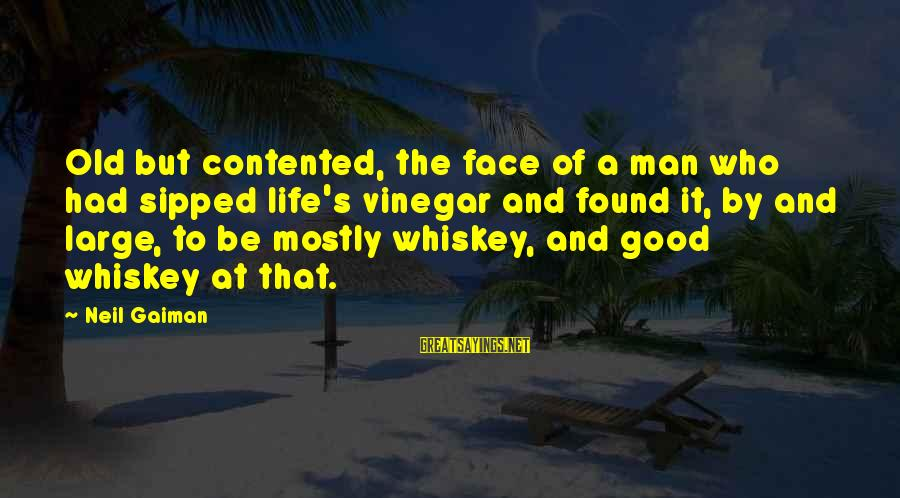 Vinegar Sayings By Neil Gaiman: Old but contented, the face of a man who had sipped life's vinegar and found