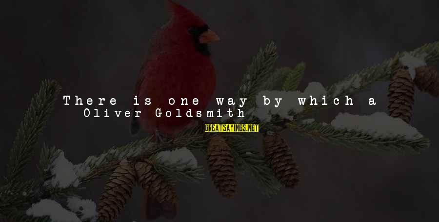 Vinegar Sayings By Oliver Goldsmith: There is one way by which a strolling player may be ever secure of success;