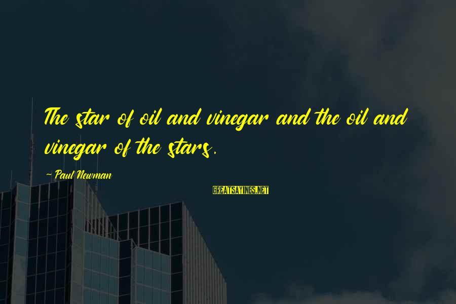 Vinegar Sayings By Paul Newman: The star of oil and vinegar and the oil and vinegar of the stars.