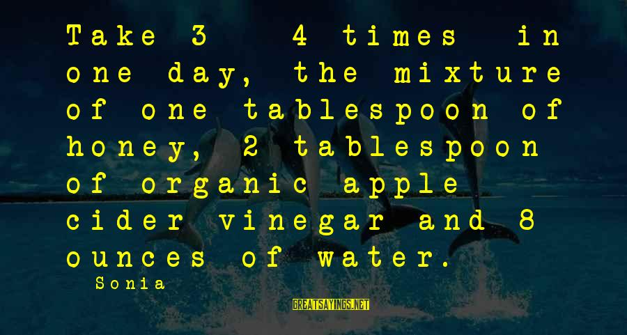 Vinegar Sayings By Sonia: Take 3 ~ 4 times in one day, the mixture of one tablespoon of honey,