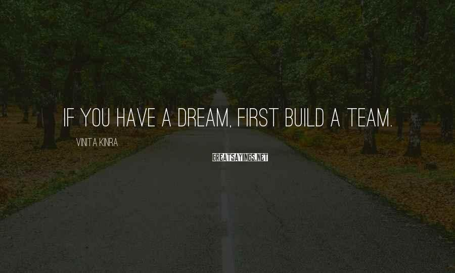 Vinita Kinra Sayings: If you have a dream, first build a team.
