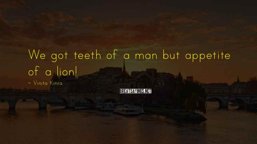 Vinita Kinra Sayings: We got teeth of a man but appetite of a lion!