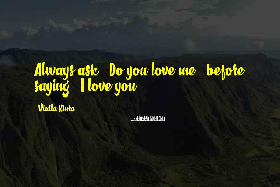 Vinita Kinra Sayings: Always ask, 'Do you love me?' before saying, 'I love you.