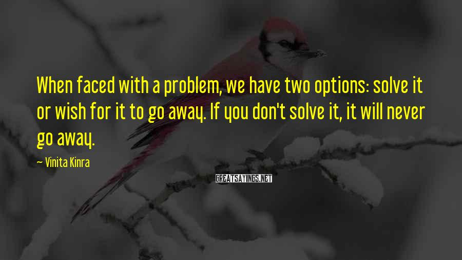Vinita Kinra Sayings: When faced with a problem, we have two options: solve it or wish for it