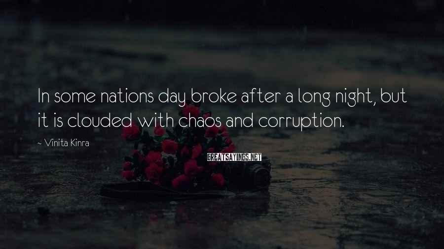 Vinita Kinra Sayings: In some nations day broke after a long night, but it is clouded with chaos