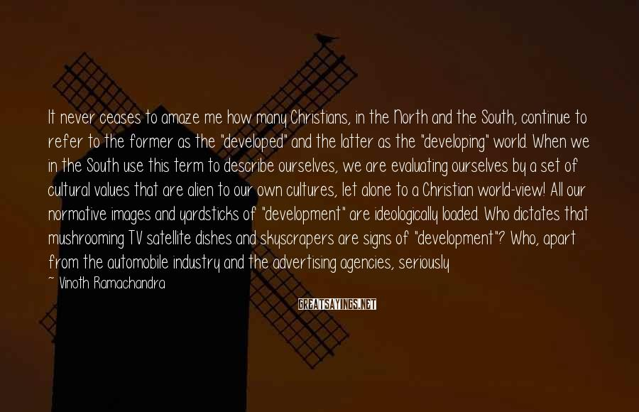 Vinoth Ramachandra Sayings: It never ceases to amaze me how many Christians, in the North and the South,