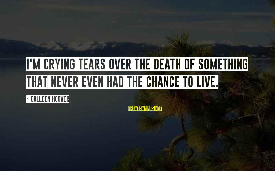 Vintage Items Sayings By Colleen Hoover: I'm crying tears over the death of something that never even had the chance to