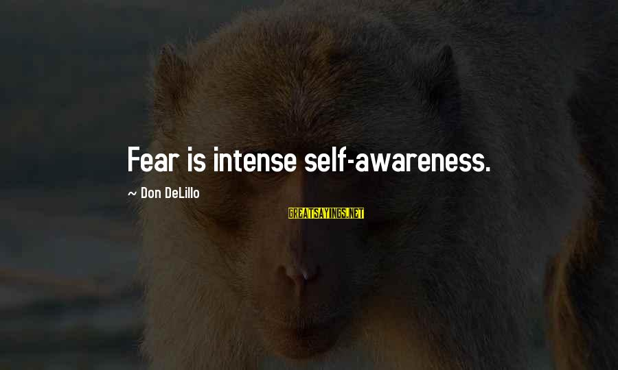 Vintage Items Sayings By Don DeLillo: Fear is intense self-awareness.