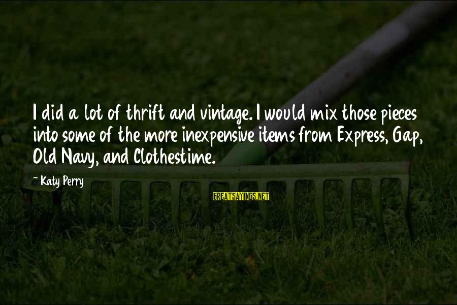 Vintage Items Sayings By Katy Perry: I did a lot of thrift and vintage. I would mix those pieces into some