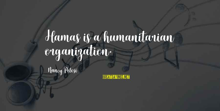 Vintage Items Sayings By Nancy Pelosi: Hamas is a humanitarian organization.