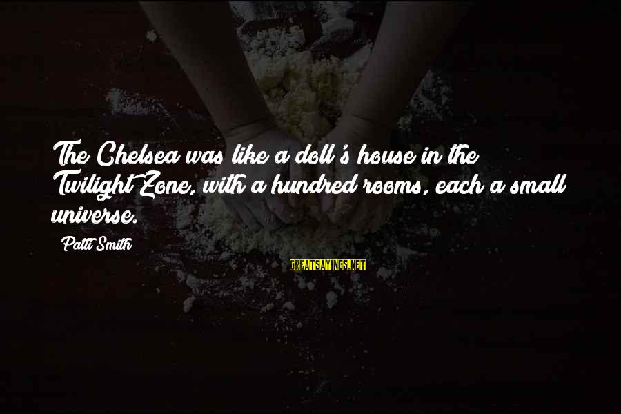 Vintage Items Sayings By Patti Smith: The Chelsea was like a doll's house in the Twilight Zone, with a hundred rooms,