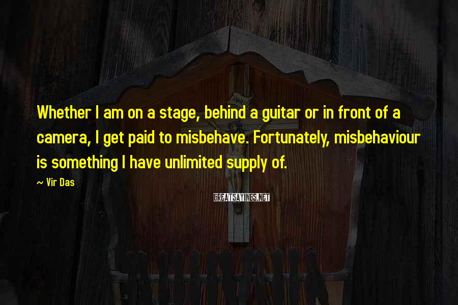 Vir Das Sayings: Whether I am on a stage, behind a guitar or in front of a camera,