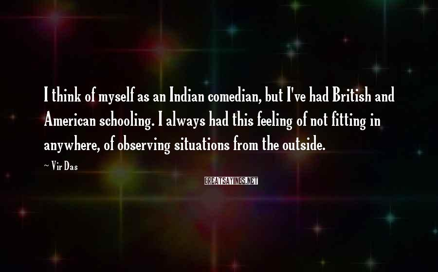Vir Das Sayings: I think of myself as an Indian comedian, but I've had British and American schooling.