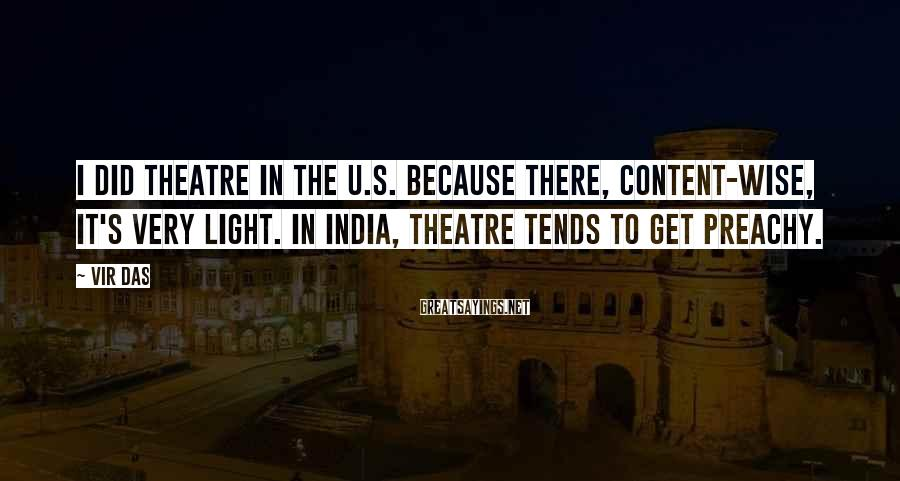 Vir Das Sayings: I did theatre in the U.S. because there, content-wise, it's very light. In India, theatre