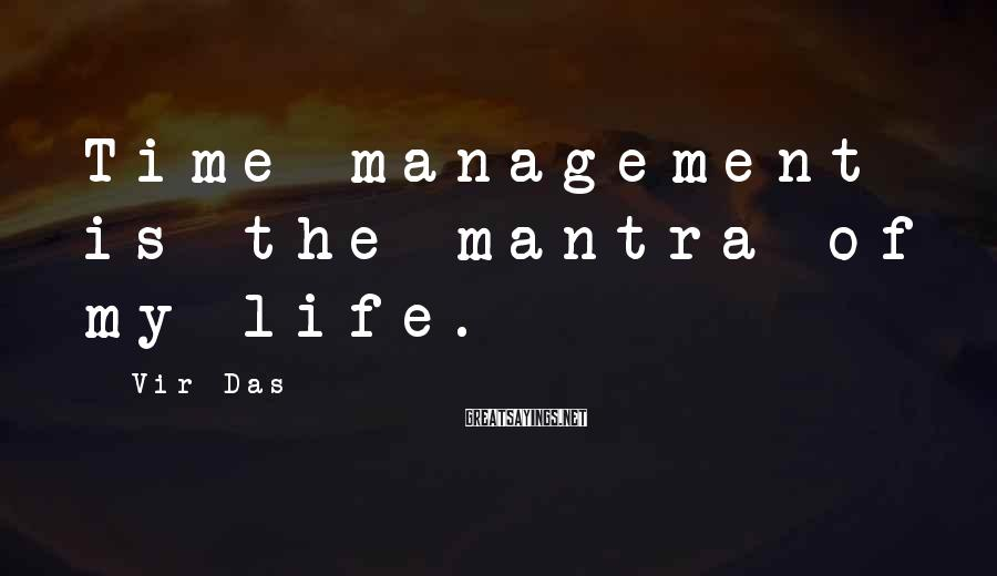 Vir Das Sayings: Time management is the mantra of my life.