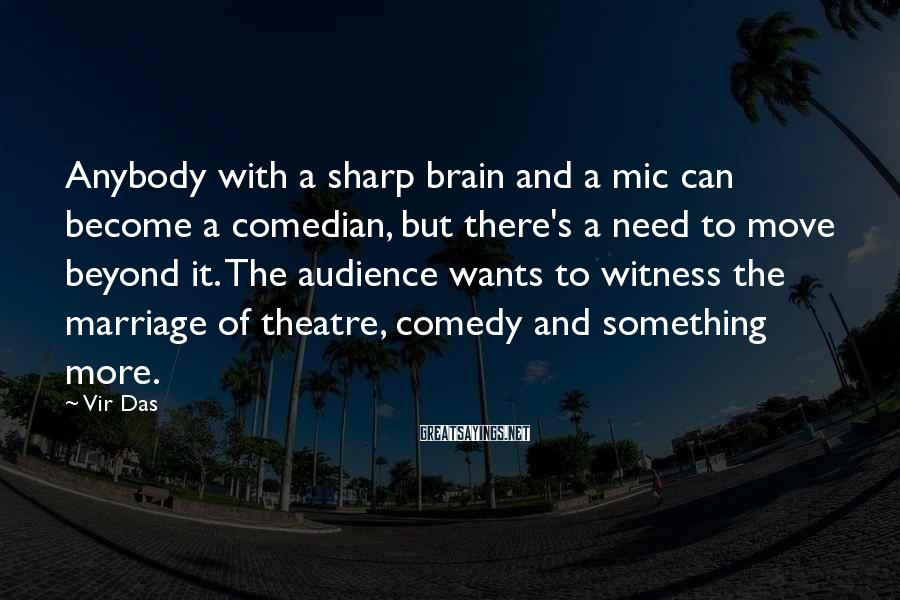Vir Das Sayings: Anybody with a sharp brain and a mic can become a comedian, but there's a