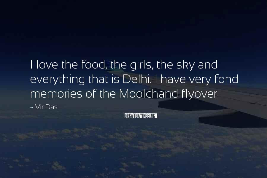 Vir Das Sayings: I love the food, the girls, the sky and everything that is Delhi. I have