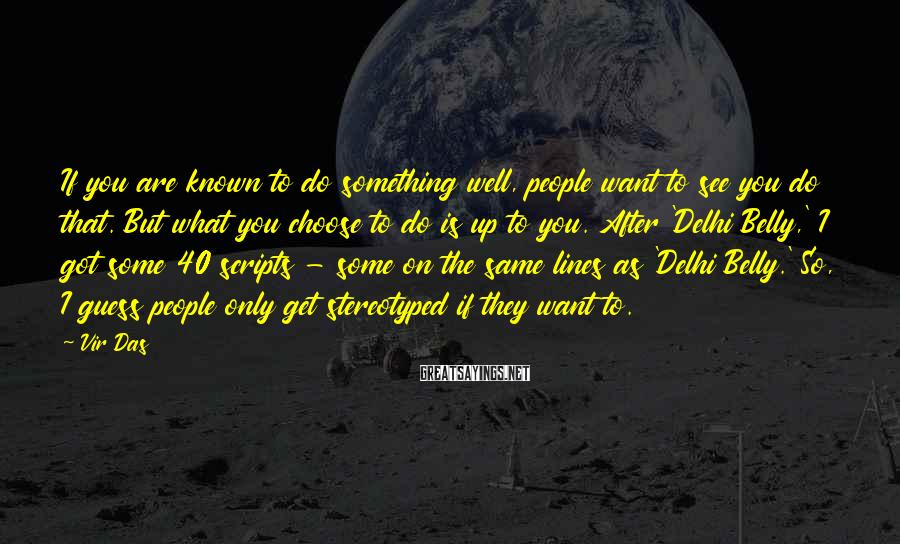 Vir Das Sayings: If you are known to do something well, people want to see you do that.