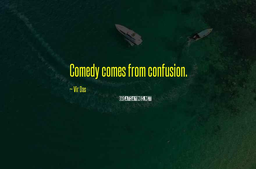 Vir Das Sayings: Comedy comes from confusion.