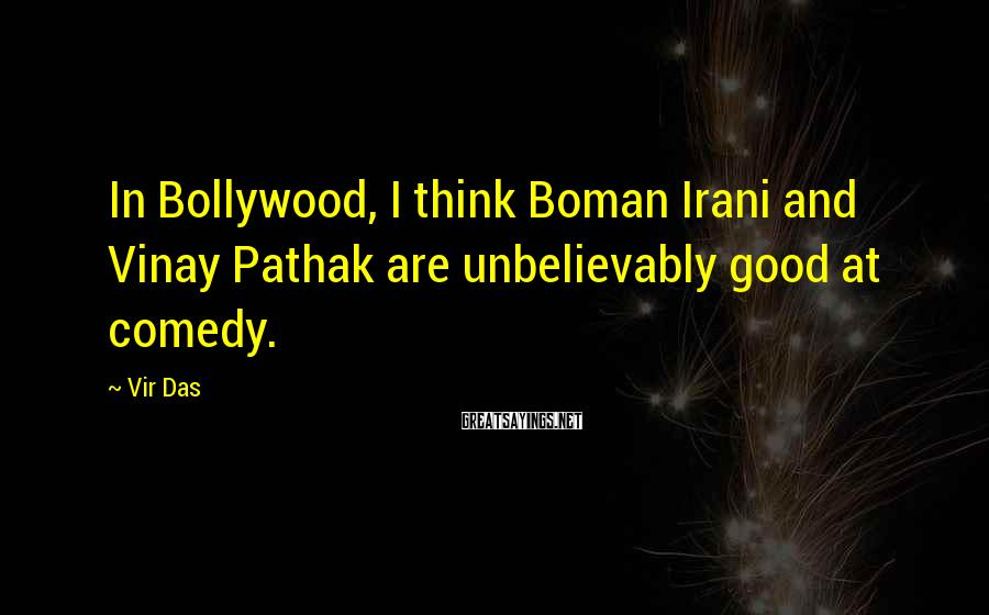 Vir Das Sayings: In Bollywood, I think Boman Irani and Vinay Pathak are unbelievably good at comedy.