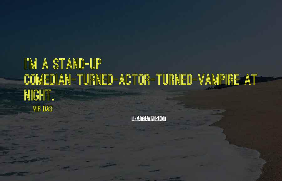 Vir Das Sayings: I'm a stand-up comedian-turned-actor-turned-vampire at night.