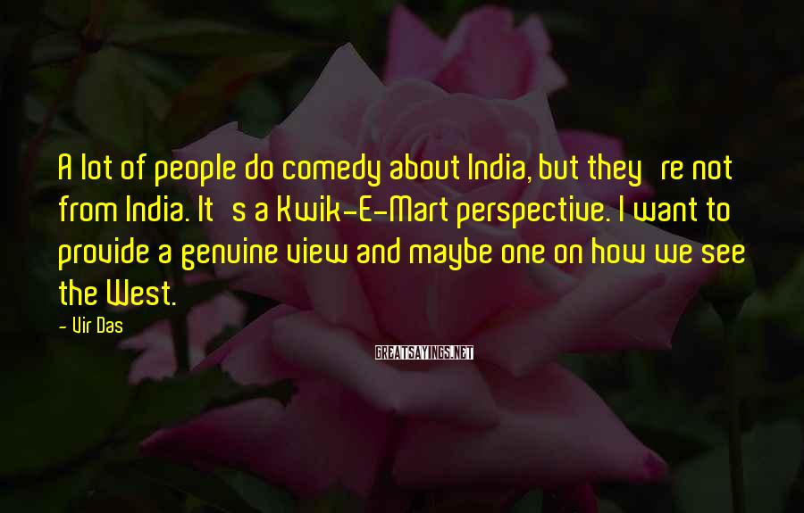 Vir Das Sayings: A lot of people do comedy about India, but they're not from India. It's a