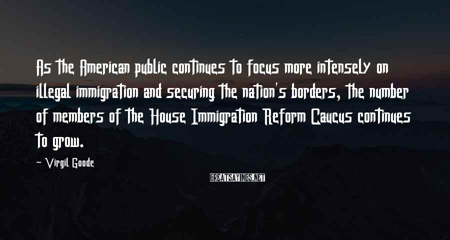 Virgil Goode Sayings: As the American public continues to focus more intensely on illegal immigration and securing the