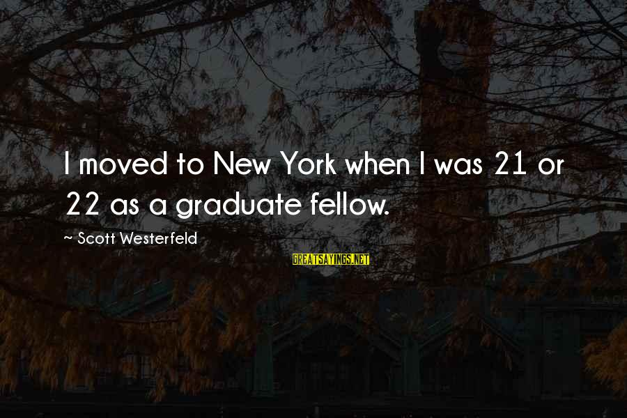 Virginia Henderson Famous Sayings By Scott Westerfeld: I moved to New York when I was 21 or 22 as a graduate fellow.