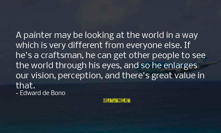 Vision And Perception Sayings By Edward De Bono: A painter may be looking at the world in a way which is very different