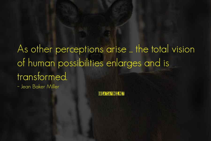 Vision And Perception Sayings By Jean Baker Miller: As other perceptions arise ... the total vision of human possibilities enlarges and is transformed.