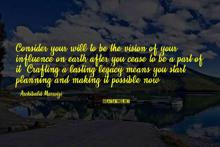 Vision And Planning Sayings By Archibald Marwizi: Consider your will to be the vision of your influence on earth after you cease