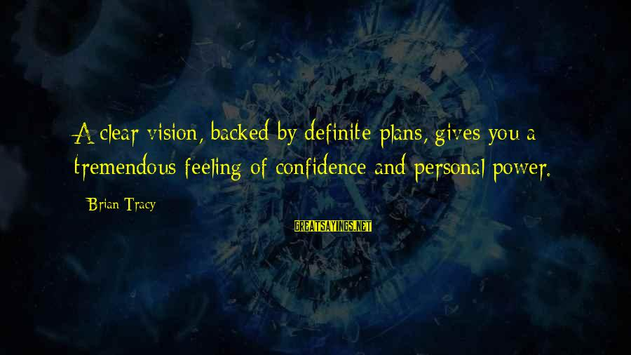 Vision And Planning Sayings By Brian Tracy: A clear vision, backed by definite plans, gives you a tremendous feeling of confidence and