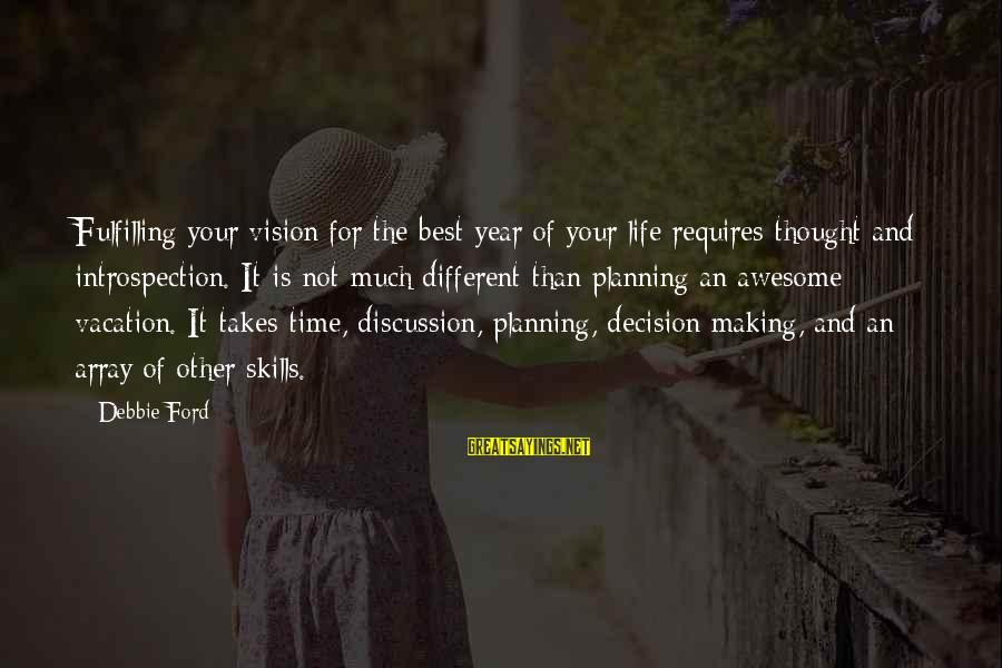 Vision And Planning Sayings By Debbie Ford: Fulfilling your vision for the best year of your life requires thought and introspection. It