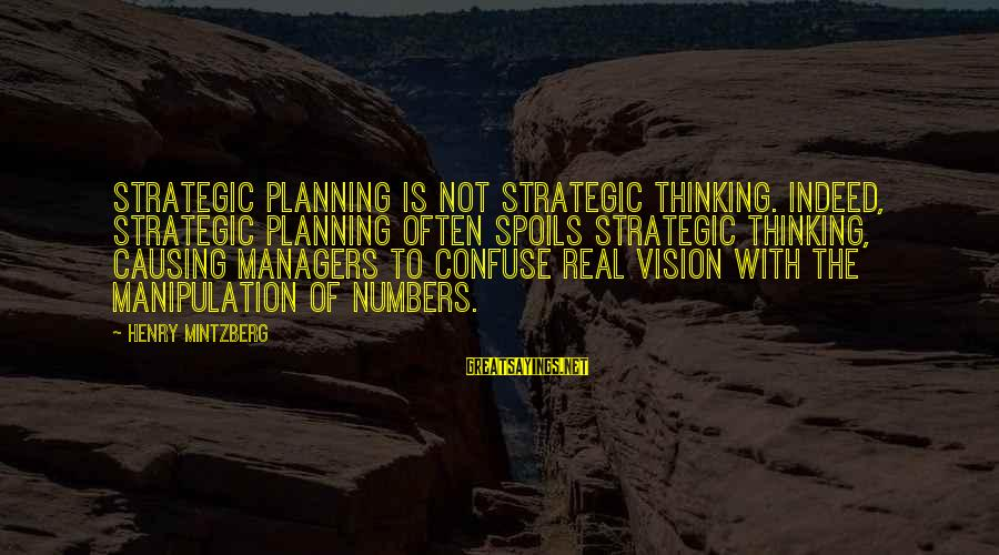 Vision And Planning Sayings By Henry Mintzberg: Strategic planning is not strategic thinking. Indeed, strategic planning often spoils strategic thinking, causing managers