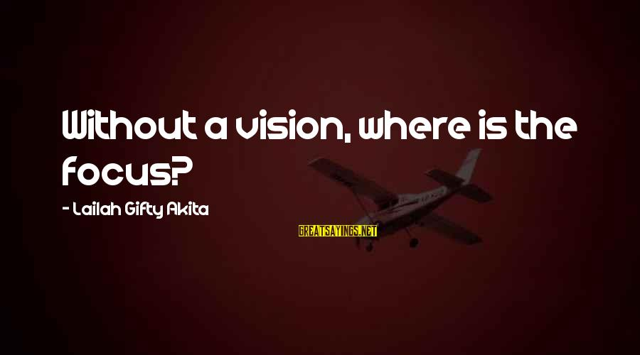 Vision And Planning Sayings By Lailah Gifty Akita: Without a vision, where is the focus?