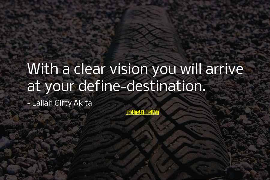 Vision And Planning Sayings By Lailah Gifty Akita: With a clear vision you will arrive at your define-destination.