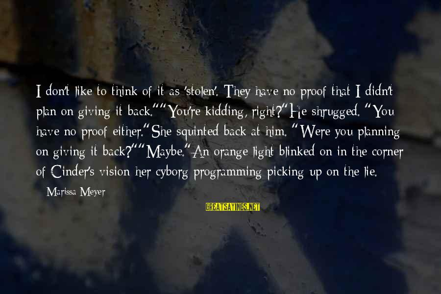 Vision And Planning Sayings By Marissa Meyer: I don't like to think of it as 'stolen'. They have no proof that I