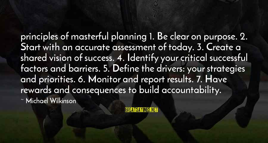 Vision And Planning Sayings By Michael Wilkinson: principles of masterful planning 1. Be clear on purpose. 2. Start with an accurate assessment