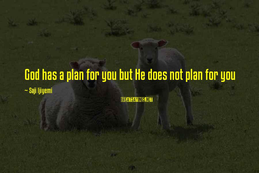 Vision And Planning Sayings By Saji Ijiyemi: God has a plan for you but He does not plan for you
