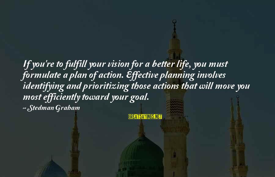 Vision And Planning Sayings By Stedman Graham: If you're to fulfill your vision for a better life, you must formulate a plan