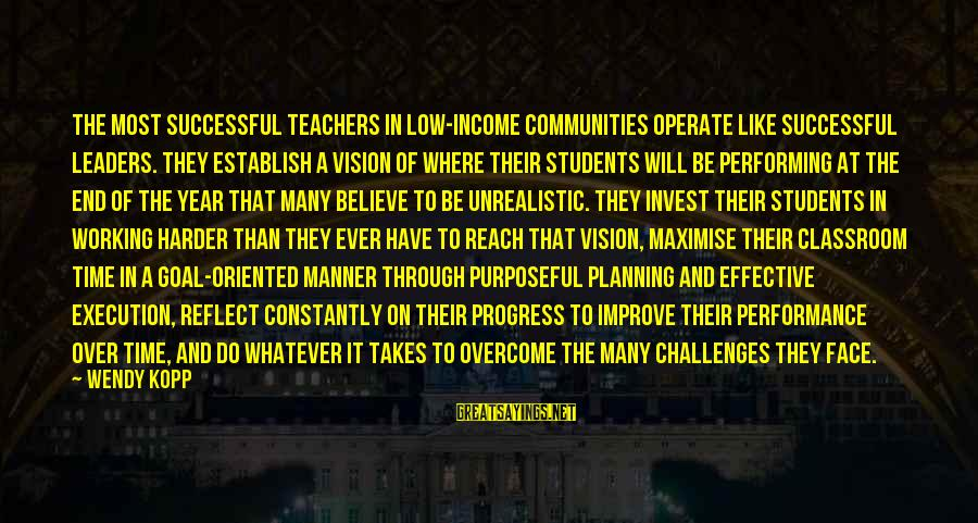 Vision And Planning Sayings By Wendy Kopp: The most successful teachers in low-income communities operate like successful leaders. They establish a vision