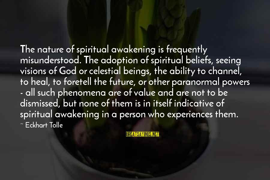 Visions Of The Future Sayings By Eckhart Tolle: The nature of spiritual awakening is frequently misunderstood. The adoption of spiritual beliefs, seeing visions
