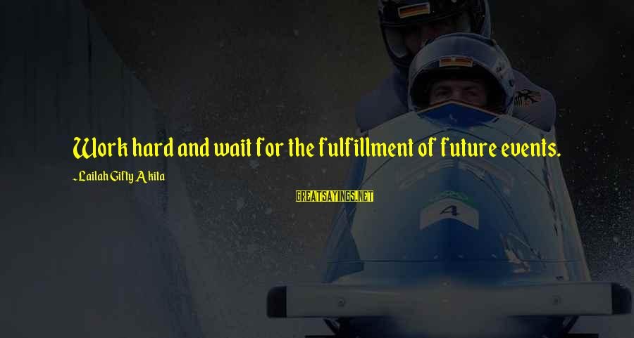 Visions Of The Future Sayings By Lailah Gifty Akita: Work hard and wait for the fulfillment of future events.