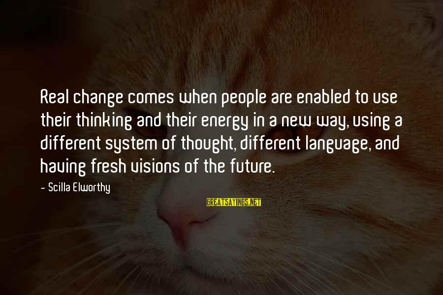 Visions Of The Future Sayings By Scilla Elworthy: Real change comes when people are enabled to use their thinking and their energy in