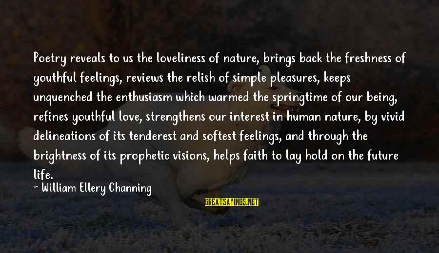 Visions Of The Future Sayings By William Ellery Channing: Poetry reveals to us the loveliness of nature, brings back the freshness of youthful feelings,