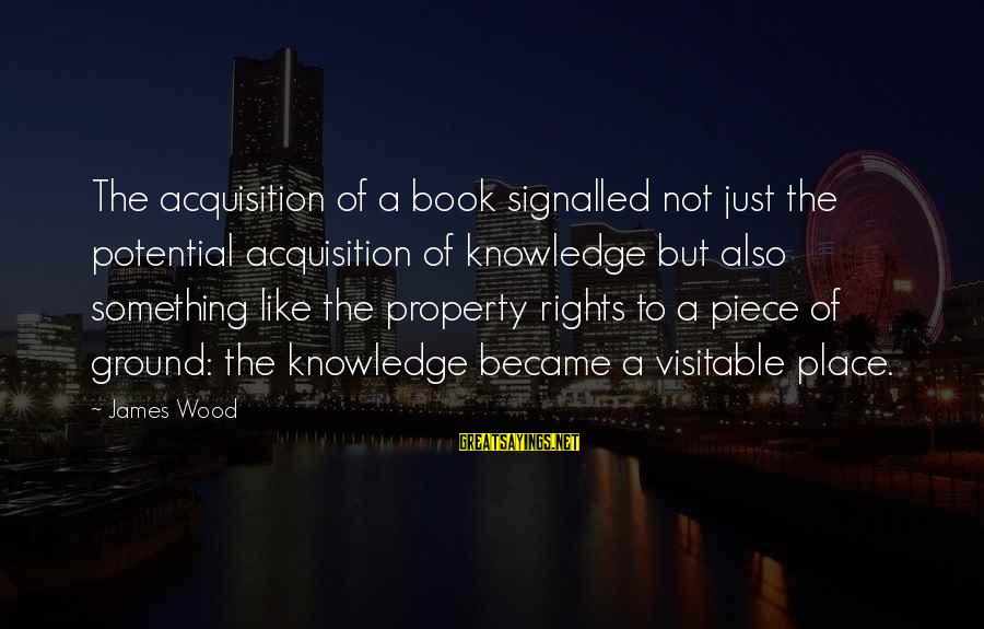 Visitable Sayings By James Wood: The acquisition of a book signalled not just the potential acquisition of knowledge but also