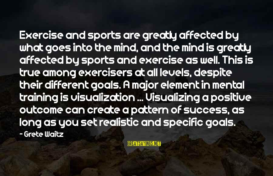 Visualization In Sports Sayings By Grete Waitz: Exercise and sports are greatly affected by what goes into the mind, and the mind