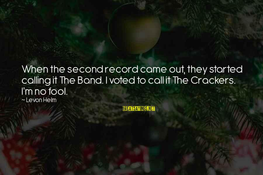 Vita Brevis Sayings By Levon Helm: When the second record came out, they started calling it The Band. I voted to