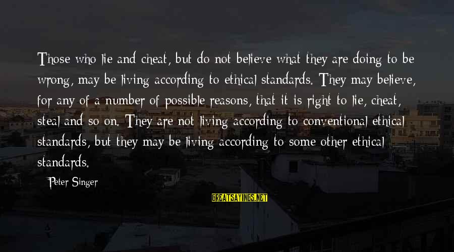 Vita Brevis Sayings By Peter Singer: Those who lie and cheat, but do not believe what they are doing to be